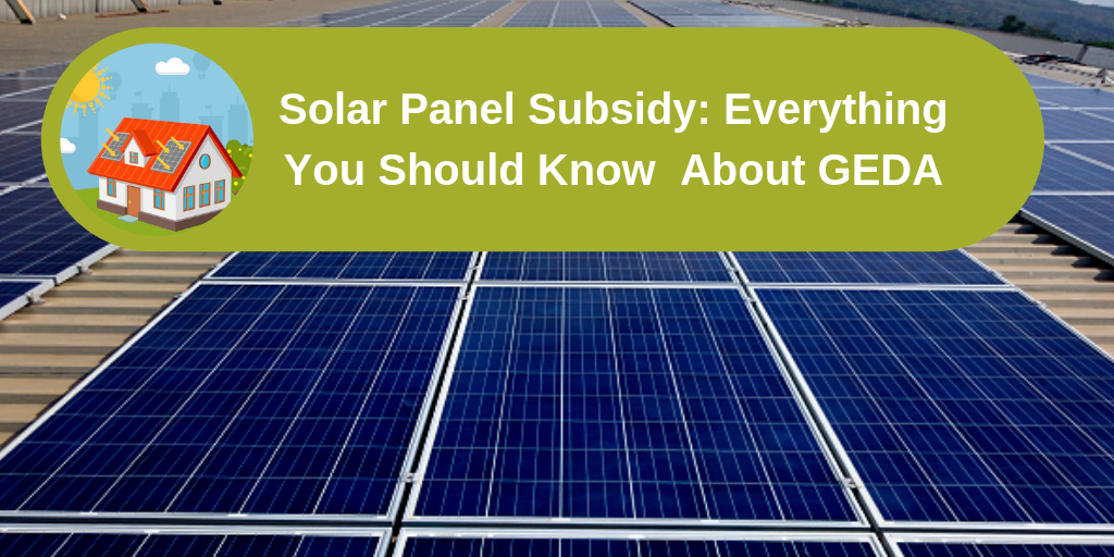Solar Panel Subsidy: Everything You Should Know  About GEDA