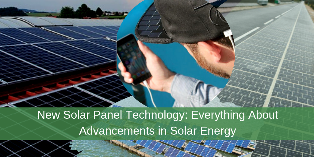 New Solar Panel Technology: Everything About Advancements in Solar Energy