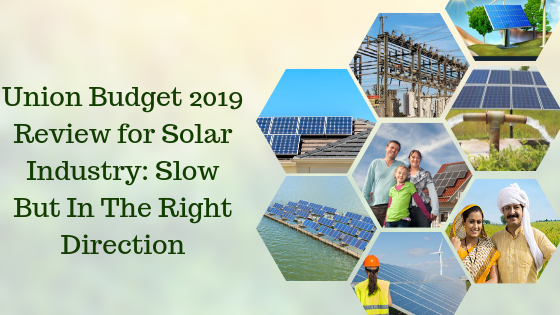 Union Budget 2019 Review for Solar Industry: Slow But In The Right Direction