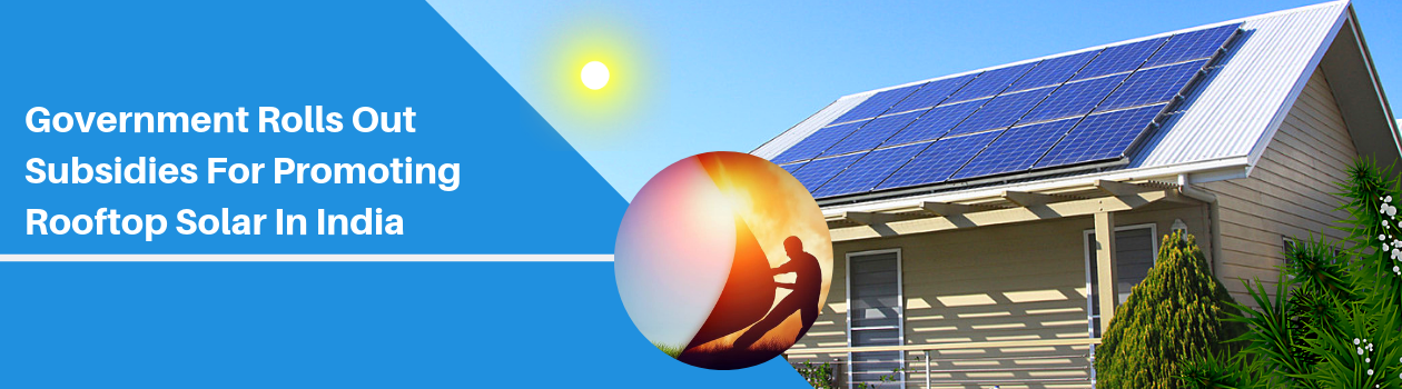 Government Rolls-Out Subsidies for Promoting Rooftop Solar in India